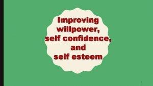 Improving willpower self confidence and self esteem 1