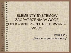 ELEMENTY SYSTEMW ZAOPATRZENIA W WOD OBLICZANIE ZAPOTRZEBOWANIA WODY