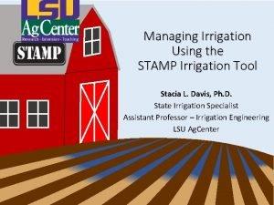 Managing Irrigation Using the STAMP Irrigation Tool Stacia