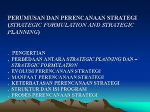 PERUMUSAN DAN PERENCANAAN STRATEGI STRATEGIC FORMULATION AND STRATEGIC
