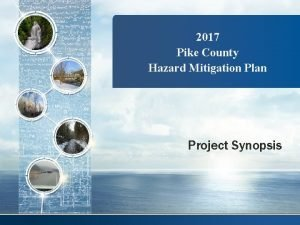 2017 Pike County Hazard Mitigation Plan Project Synopsis