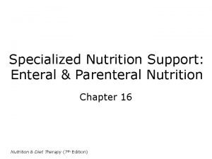 Specialized Nutrition Support Enteral Parenteral Nutrition Chapter 16