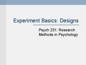 Experiment Basics Designs Psych 231 Research Methods in