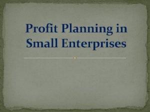 Profit Planning in Small Enterprises What is profit