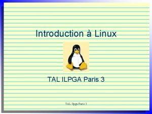 Introduction Linux TAL ILPGA Paris 3 TAL Ilpga