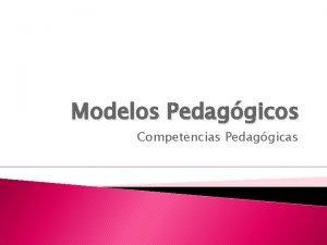 Modelos Pedaggicos Competencias Pedaggicas Qu es un modelo