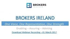 BROKERS IRELAND One Voice One Representation One Strength