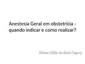Anestesia Geral em obstetrcia quando indicar e como