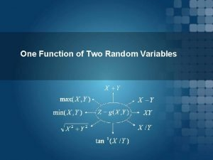 One Function of Two Random Variables One Function