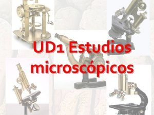 UD 1 Estudios microscpicos UD 1 Estudios microscpicos