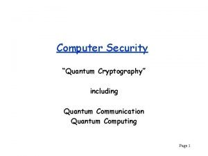 Computer Security Quantum Cryptography including Quantum Communication Quantum
