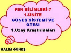 FEN BLMLER7 1 NTE GNE SSTEM VE TES