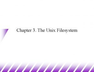 Chapter 3 The Unix Filesystem Files and Directories
