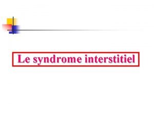 Le syndrome interstitiel PLAN I Introduction II Rappel