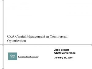 CRA Capital Management in Commercial Optimization Jack Yeager