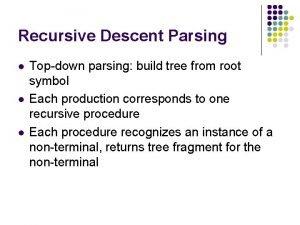 Recursive Descent Parsing l l l Topdown parsing