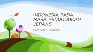 INDONESIA PADA MASA PENDUDUKAN JEPANG SEJARAH INDONESIA MASUKNYA