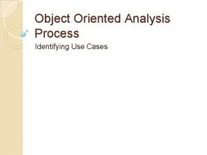 Object Oriented Analysis Process Identifying Use Cases Session