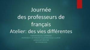 Journe des professeurs de franais Atelier des vies