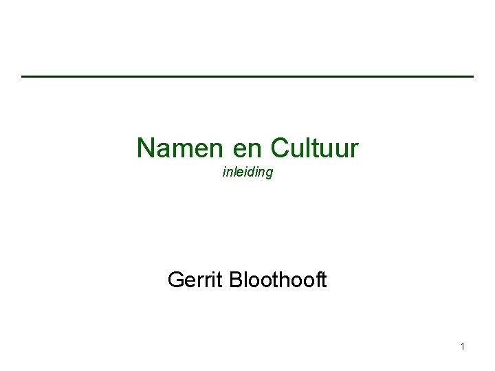 Namen en Cultuur inleiding Gerrit Bloothooft 1 waarom