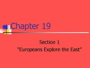 Chapter 19 Section 1 Europeans Explore the East