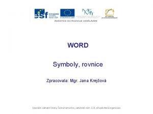 WORD Symboly rovnice Zpracovala Mgr Jana Krejov Speciln
