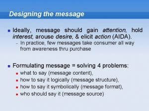 Designing the message Ideally message should gain attention