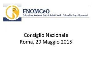 Consiglio Nazionale Roma 29 Maggio 2015 per favorire