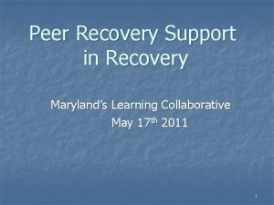 Peer Recovery Support in Recovery Marylands Learning Collaborative