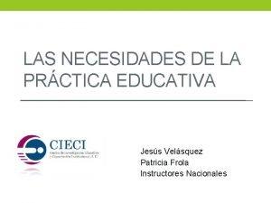 LAS NECESIDADES DE LA PRCTICA EDUCATIVA Jess Velsquez