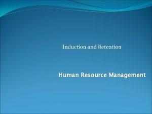 Induction and Retention Human Resource Management Definition Induction