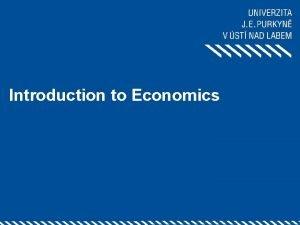 Introduction to Economics Why study economics Our life