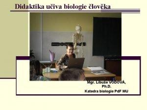 Didaktika uiva biologie lovka Mgr Libue VODOV Ph