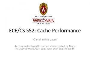 ECECS 552 Cache Performance Prof Mikko Lipasti Lecture