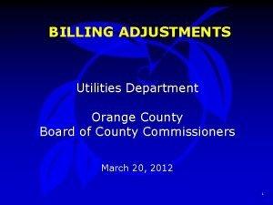 BILLING ADJUSTMENTS Utilities Department Orange County Board of