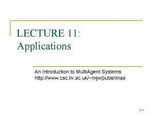 LECTURE 11 Applications An Introduction to Multi Agent