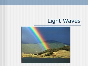 Light Waves What is Light n Light is