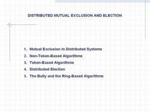DISTRIBUTED MUTUAL EXCLUSION AND ELECTION 1 Mutual Exclusion