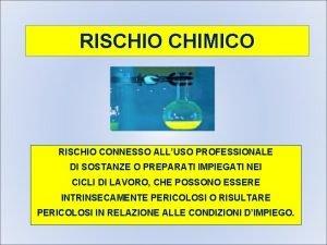 RISCHIO CHIMICO RISCHIO CONNESSO ALLUSO PROFESSIONALE DI SOSTANZE