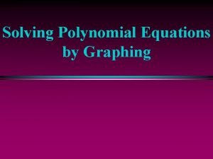 Solving Polynomial Equations by Graphing Types of Equations