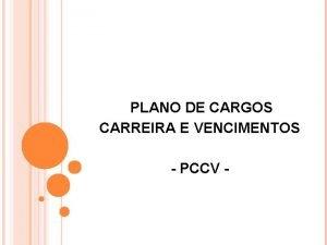 PLANO DE CARGOS CARREIRA E VENCIMENTOS PCCV PLANO