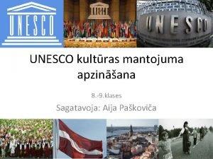 UNESCO kultras mantojuma apzinana 8 9 klases Sagatavoja