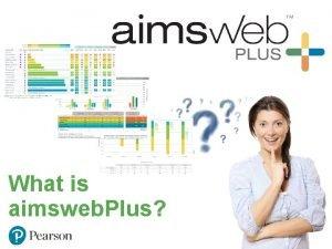 What is aimsweb Plus What is aimsweb Plus