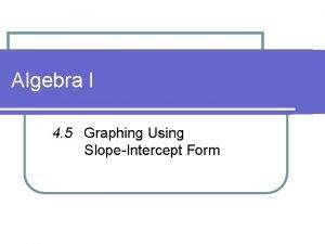Algebra I 4 5 Graphing Using SlopeIntercept Form