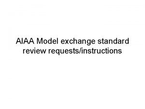 AIAA Model exchange standard review requestsinstructions Standard ready