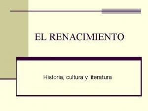 EL RENACIMIENTO Historia cultura y literatura El Renacimiento