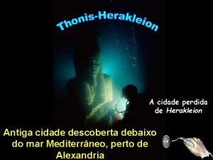 A cidade perdida de Herakleion Antiga cidade descoberta