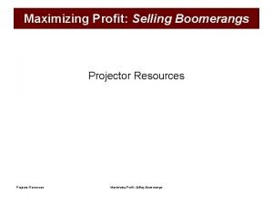 Maximizing Profit Selling Boomerangs Projector Resources Maximizing Profit