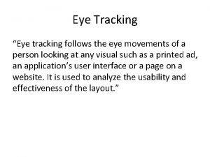 Eye Tracking Eye tracking follows the eye movements