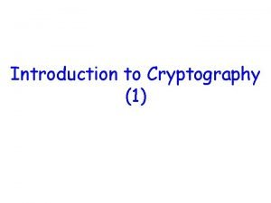 Introduction to Cryptography 1 What is Cryptography Cryptography